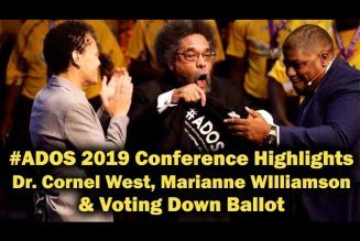 #ADOS 2019 Conference Highlights Dr. Cornel West, Marianne WIlliamson & Voting Down Ballot explained