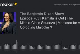 Episode 763 | Kamala is Out | The Middle-Class Squeeze | Medicare for All | Co-opting Malcolm X