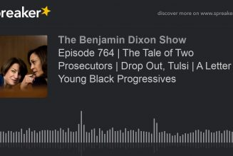 Episode 764 | The Tale of Two Prosecutors | Drop Out, Tulsi | A Letter To Young Black Progressives