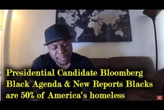 Presidential Candidate Bloomberg Black Agenda & New Reports Blacks are 50% of America's  homeless