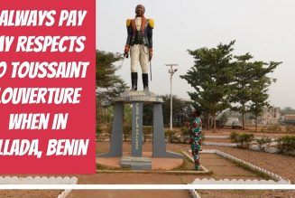 I Always Pay My Respects To Touissant Louverture  When In Allada, Benin