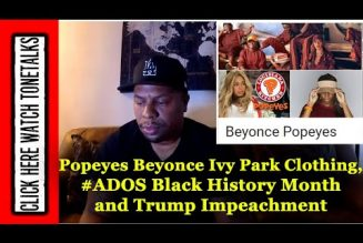 Popeyes Beyonce Ivy Park Clothing, #ADOS black history month and Trump Impeachment