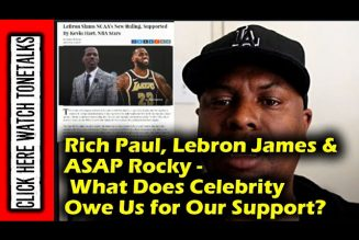 Rich Paul, Lebron James & ASAP Rocky – What Does Celebrity Owe Us for Our Support?