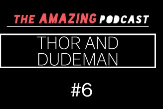 The Amazing Podcast #6 – Thor and Dudeman