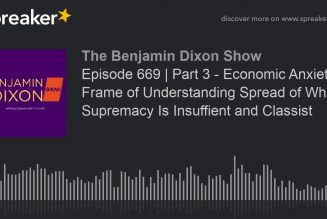 Episode 669 | Part 3 – Economic Anxiety Frame of Understanding Spread of White Supremacy Is Insuffie