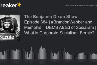 Episode 684 | #BrandonWebber and Memphis |  DEMS Afraid of Socialism | What is Corporate Socialism,