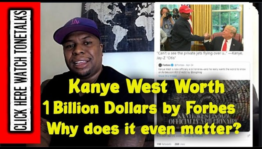 Kanye West Worth a Billion Dollars by Forbes – Why does it even matter?