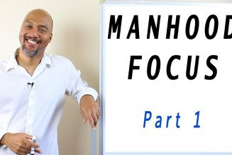 Manhood Focus Part 1 ~ Personal Growth, Good Character, Emotional Maturity, and Sexual Discipline