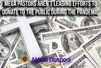 Mega Pastors Aren't Leading Donation Efforts To Help The Public During COVID-19 Pandemic