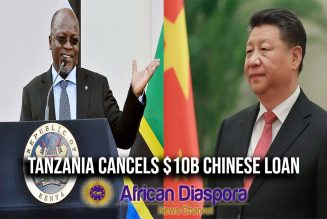 "Tanzania President Cancels $10B Chinese Loan & Says ""Only A Drunk Man Would Agree To These Terms"""