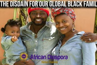 The Disdain For Our Global Black Family Will Not Stop No Time Soon