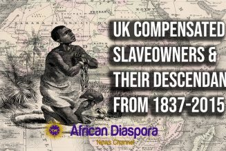 The UK Compensated Slaveowners & Their Descendants For Freeing African Slaves