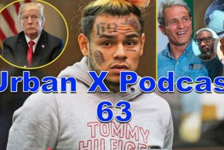 Urban X Podcast 063: Tekashi 69 snitches on EVERYONE, Ed Buck finally arrested, UFOs are real!