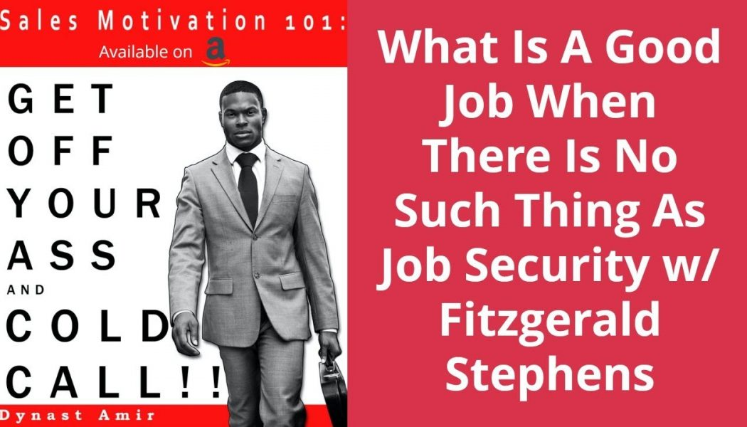 What Is A Good Job When There Is No Such Thing As Job Security w/ Fitzgerald Stephens