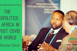 Nigerian Business Hour: The Geopolitics of Africa In A Post Covid 19 World w/ Ebube Okoli
