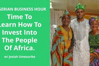 Nigerian Business Hour: Time To Learn How To Invest Into The People Of Africa. w/ Josiah Umezurike