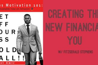 Creating The New Financial You w/ Fitzgerald Stephens