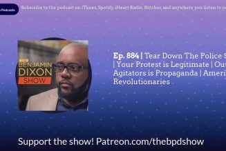Ep. 884 | Break The Police State | Your Protest Is Valid