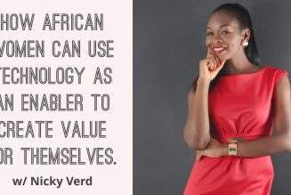 How African Women Can Use Technology As An Enabler To Create Value For Themselves. w/ Nicky Verd