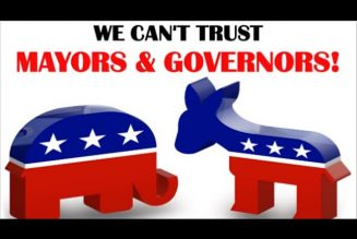 WE CAN'T TRUST MAYORS AND GOVERNORS