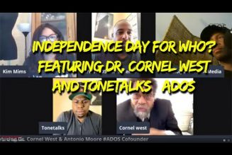 Cornel West and Tonetalks – Independence Day for Who? #ADOS