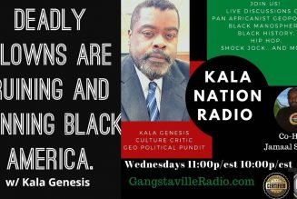 Deadly Clowns Are Ruining And Running Black America w/ Kala Genesis