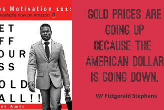 Gold Prices Are Going Up Because The   American Dollar Is Going Down. w/ Fitzgerald Stephens
