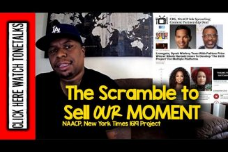 The Scramble to SELL our Moment- NAACP, New York Times 1619 Project