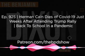 Ep. 925 | Herman Cain Dies of Covid-19 | Patreon.com/thebpdshow