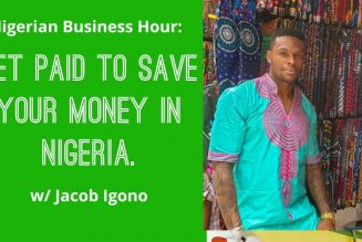 Nigerian Business Hour: Get Paid To Save Your Money In Nigeria. w/ Jacob Igono