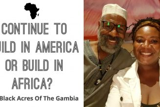 Continue To Build In America Or Build In Africa? w/ Black Acres Of The Gambia