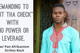 "Demanding To ""Cut Tha Check"" With No Power And Leverage w/ Pan Afrikanism Strikes Back"