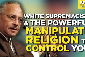 How White Supremacists & the Powerful Manipulate Religion to Control You