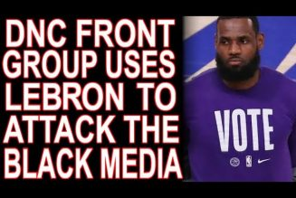 DNC Front-Group Uses LeBron's Name To Attack Black Media