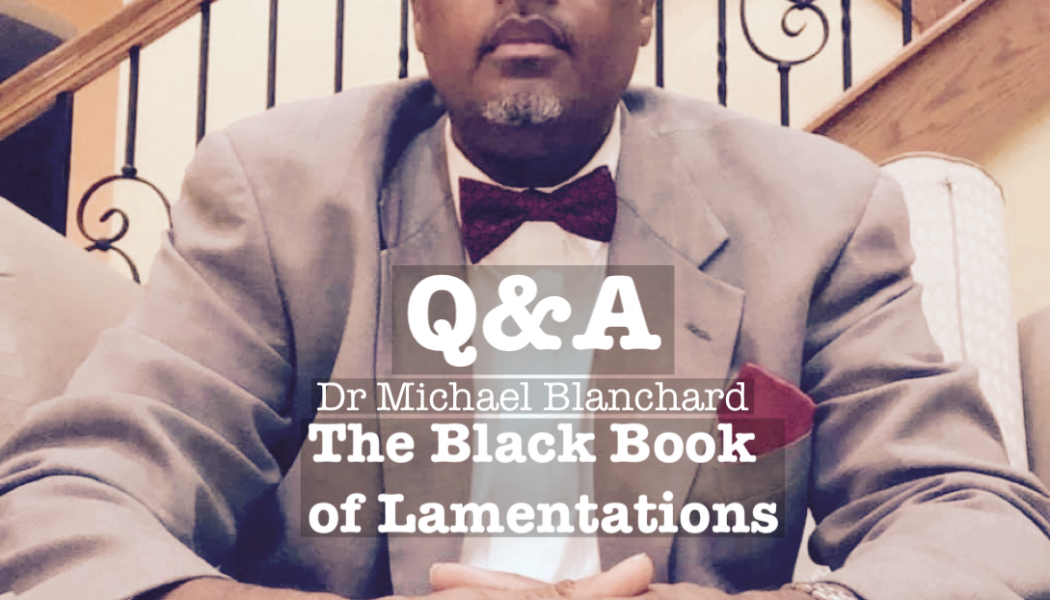 Q&A with Dr Michael Blanchard, author The Black Book of Lamentations