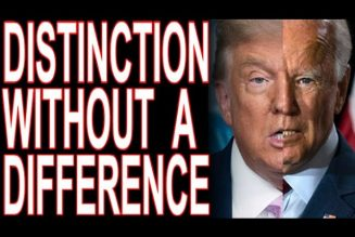 Trump & Biden: A Distinction Without A Difference