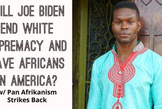 Will Joe Biden End White Supremacy And Save Africans In America? w/ Pan Afrikanism Strikes Back