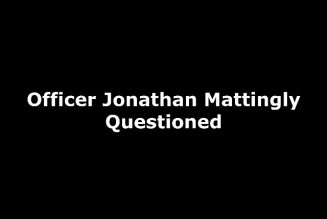 Breonna Taylor Justice – Officer Jonathan Mattingly Questioned