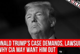 Donald Trump's Case Demands, Lawsuits & Why CIA May Want Him Out