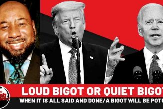 Loud Bigot or Quiet Bigot. When It is all said and done/a bigot will be POTUS