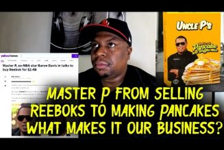 Master P from buying Reeboks to selling Pancakes. What makes it our Business?