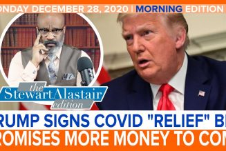 TRUMP SIGNS COVID RELIEF BILL PROMISES MORE MONEY TO COME | The Stewart Alastair Edition
