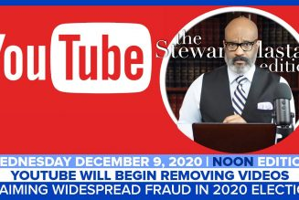 YOUTUBE WILL REMOVE VIDEOS CLAIMING FRAUD IN 2020 ELECTION | The Stewart Alastair Edition