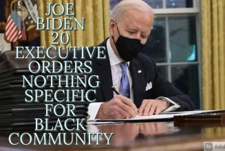JOE BIDEN SIGNED 20 EXECUTIVE ORDERS NOTHING SPECIFIC FOR THE BLACK COMMUNITY