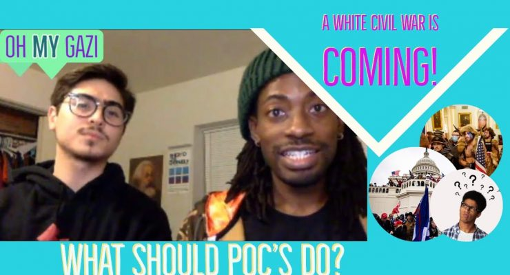 Oh My Gazi – The White Civil War is Coming! What Should POC's Do?