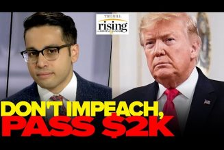 Saagar Enjeti: DON'T Impeach Trump, Pass $2000 Checks And Let's Move On