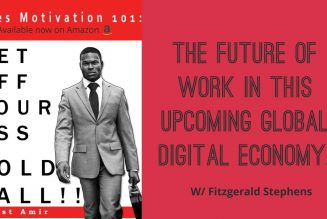 The Future Of Work In This Upcoming Global Digital Economy w/ Fitzgerald Stephens