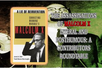 The Assassinations of Malcolm X Literal and Posthumous: A Contributors Roundtable