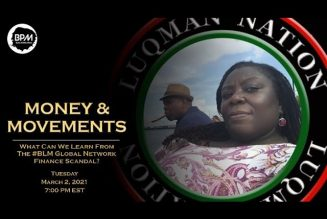 Luqman Nation: Money & Movements – #BLM Global Network Financial Scandal – What Can We Learn?