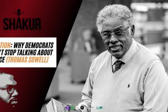 REACTION: Why Democrats Won't Stop Talking About Race (Thomas Sowell)